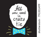 all you need is crazy tie... | Shutterstock .eps vector #791331499