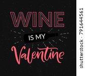 wine is my valentine. funny...   Shutterstock .eps vector #791644561