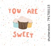 you are sweet. hand drawn... | Shutterstock .eps vector #791700115