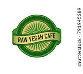 raw vegan cafe. logos  badges... | Shutterstock .eps vector #791945389