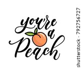 you're a peach lettering quote... | Shutterstock .eps vector #792756727