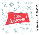 happy weekday  beautiful... | Shutterstock .eps vector #792848551