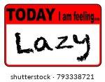 today i am feeling lazy badge... | Shutterstock .eps vector #793338721