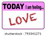 today i am feeling love badge... | Shutterstock .eps vector #793341271