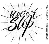 lettering never stop wrote by...   Shutterstock .eps vector #793419757