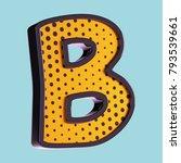 letter b. pop art font. 3d font ... | Shutterstock . vector #793539661