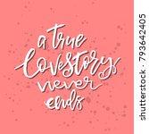 true love story never ends  ... | Shutterstock .eps vector #793642405