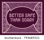 better safe than sorry. english ... | Shutterstock .eps vector #793685521
