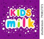 kids milk the inscription in... | Shutterstock .eps vector #793817371