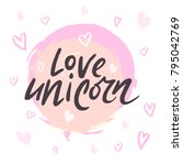 love unicorn unique lettering.... | Shutterstock .eps vector #795042769