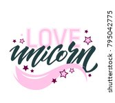 love unicorn unique lettering.... | Shutterstock .eps vector #795042775