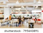 blur image canteen dining hall... | Shutterstock . vector #795643891