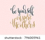be yourself inspire the others  ... | Shutterstock .eps vector #796005961