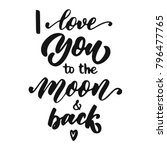 hand lettering i love you to... | Shutterstock .eps vector #796477765