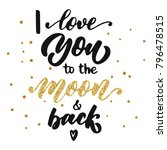 hand lettering i love you to... | Shutterstock .eps vector #796478515