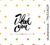 i love you. hand draw lettering.... | Shutterstock .eps vector #796514629