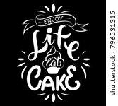 enjoy life  eat cake. hand... | Shutterstock .eps vector #796531315