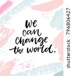 we can change the world.... | Shutterstock .eps vector #796806427