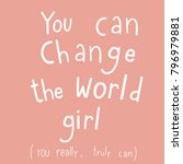 you can change the world girl.... | Shutterstock .eps vector #796979881