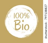 100  bio label vector  painted... | Shutterstock .eps vector #797138827
