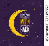 i love you to the moon and back.... | Shutterstock .eps vector #797197324