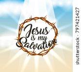 crown of thorns jesus is my... | Shutterstock .eps vector #797421427