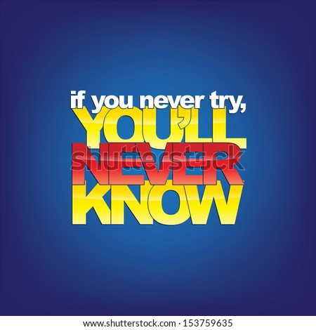 if you never try  you'll never
