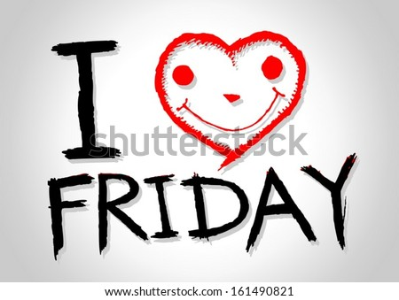 i love friday  and i love