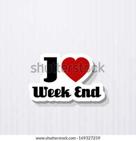 i love week end