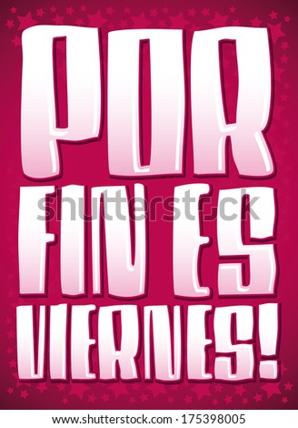 por fin es viernes   finally it'
