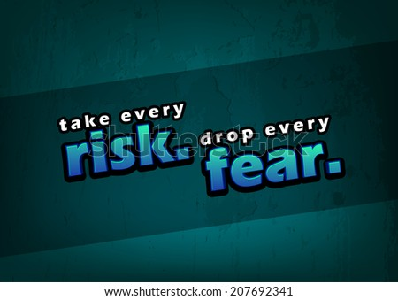 take every risk drop every