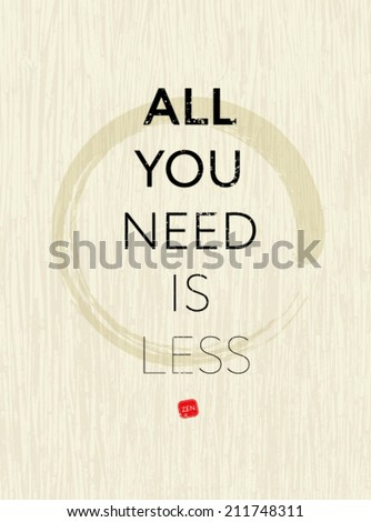 all you need is less  zen