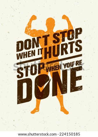 don t stop when it hurts  stop