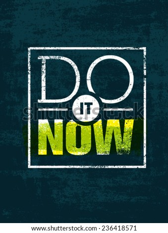 do it now motivation quote
