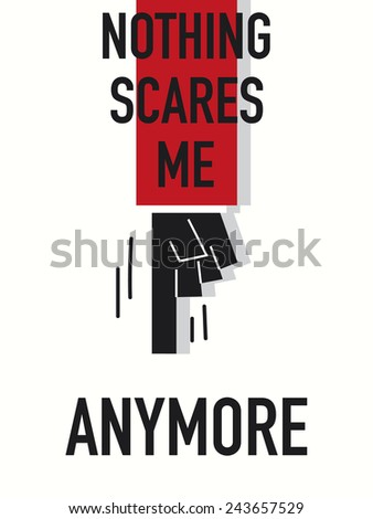 words nothing scares me anymore