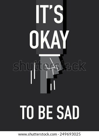words it's okay to be sad