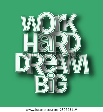work hard dream big text made