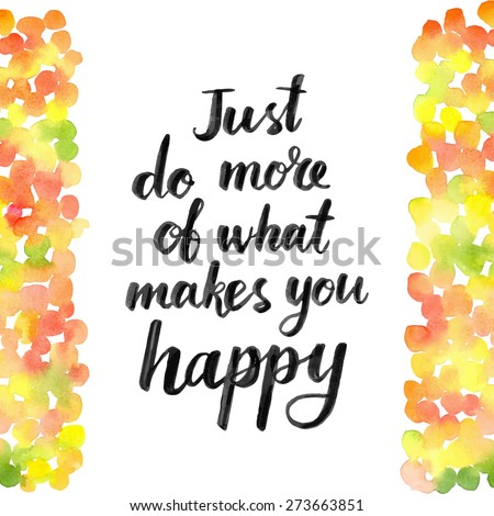 just do more of what makes you