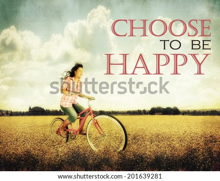 a pretty girl riding through a field full of yellow flowers with the text: choose to be happy, instagram type meme