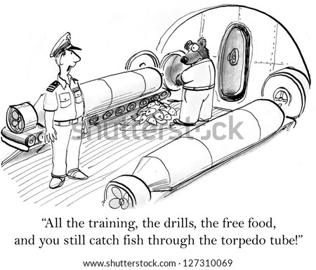 """All the training, the drills, the free food, and you still catch fish through the torpedo tube."" - stock photo"