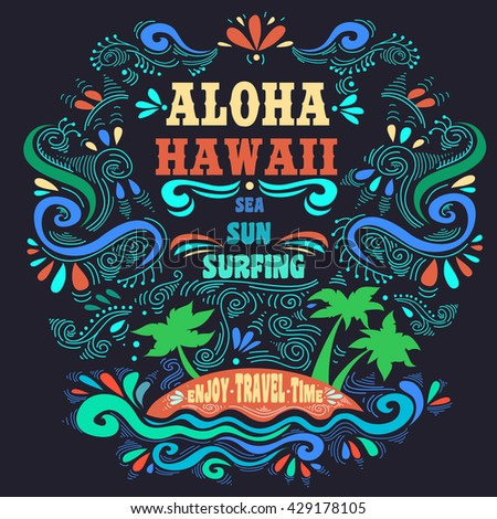 Aloha hawaii. Sea, sun, surfing. Vintage summer poster with island and lettering. Print for T-shirts and bags, label, ads  and travel agencies.  Inspirational and motivational  typography. - stock photo