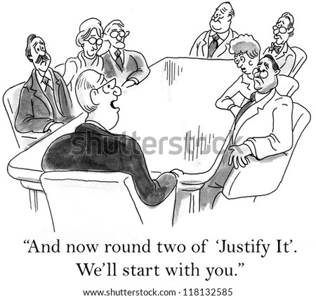 """And now round two of 'justify it'."" - stock photo"