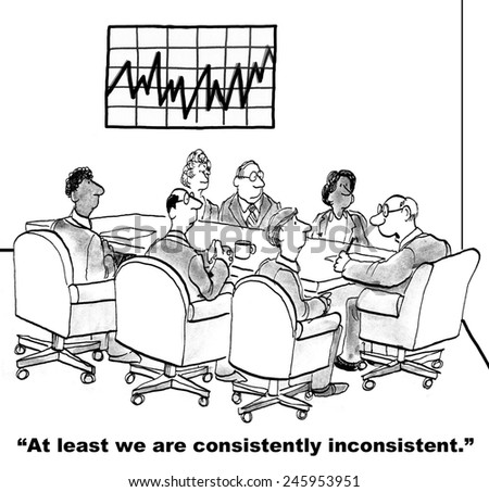 """At least we are consistently inconsistent."" - stock photo"