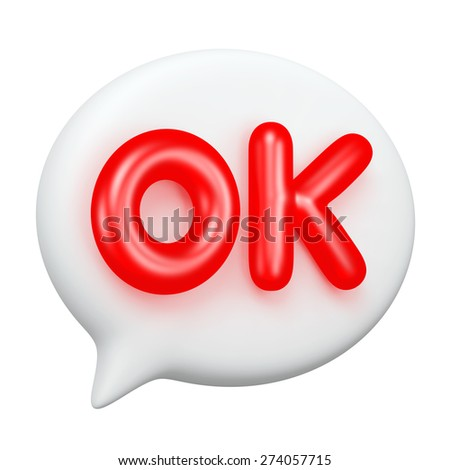 "3D bubble speech with "" OK "" alphabet, icon isolated"