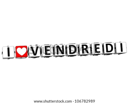 3D I Love Friday In French Language Button Click Here Block Text over white background - stock photo