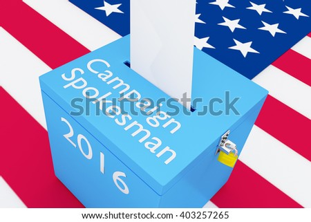 3D illustration of Campaign Spokesman, 2016 scripts and on ballot box, with US flag as a background. Election Concept. - stock photo