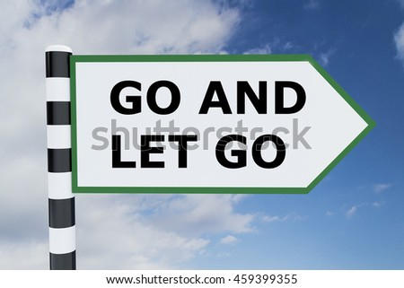 "3D illustration of ""GO AND LET GO"" script on road sign"