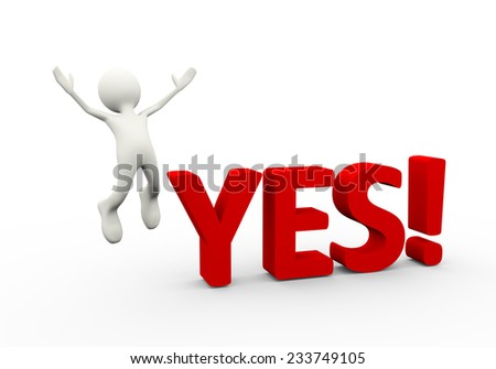 3d illustration of happy man jumping and word yes. 3d human person character and white people. - stock photo