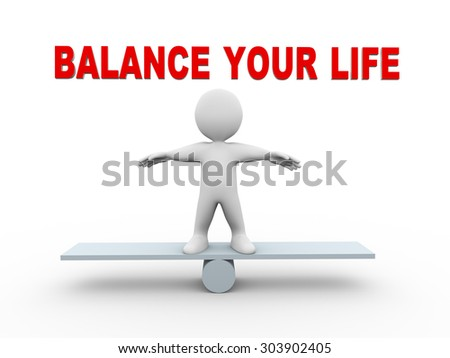 3d illustration of man on see saw balance scale and text balance your life.  3d rendering of human people character - stock photo