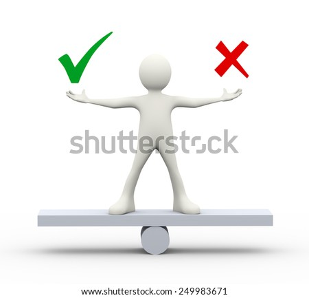 3d illustration of man standing on scale holding symbols of correct and wrong. 3d human person character and white people - stock photo